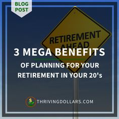 3 Mega Benefits of Planning for Retirement in Your 20's | ThrivingDollars