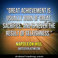 Great achievement is usually born of great sacrifice, and is never the result of selfishness. Me Quotes, Motivational Quotes, Inspirational Quotes, Definition Of Success, Facebook Sign Up, Our Life, Success Quotes, Wise Words, How To Become