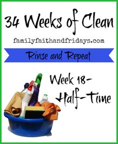 Family, Faith, and Fridays: 34 Weeks of Clean- Rinse and Repeat: Week 18- Half...