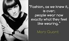 Mary Quant....I appreciate her talent and the inspiration it gives me!
