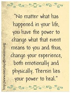 you can change the meaning of an event that happened to you and heal.