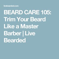 How to Trim a Beard Like a Pro (Updated Trimming Your Beard, Beard Tips, Master Barber, Beard Grooming, Beard Care, Hair And Beard Styles, Cosmetology, Facial Hair, Bearded Men