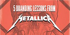With all their business success, I'm surprised Metallica's never been on the cover of Forbes. Here are 5 branding lessons from their 30+ year career.