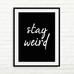 Black and WhiteTypography Quote Poster Inspirational Quote Print Typography Office Decor Motivational Wall Decor Modern Art - Stay Weird by DecoDezign on Etsy https://www.etsy.com/listing/217215918/black-and-whitetypography-quote-poster