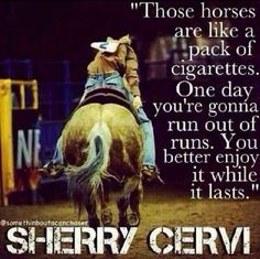 My idol Sherry Cervi said this! Rodeo Quotes, Equine Quotes, Cowboy Quotes, Cowgirl Quote, Equestrian Quotes, Horse Sayings, Quotes Quotes, Qoutes, Western Quotes