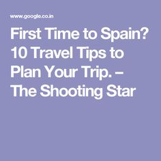 First Time to Spain? 10 Travel Tips to Plan Your Trip. – The Shooting Star