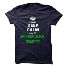 I can not keep calm Im an ARCHITECTURAL DRAFTER T Shirts, Hoodies, Sweatshirts - #mens hoodie #black hoodie womens. GET YOURS => https://www.sunfrog.com/LifeStyle/I-can-not-keep-calm-Im-an-ARCHITECTURAL-DRAFTER.html?id=60505