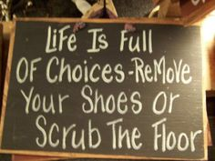Life Full Choices REMOVE SHOES or Scrub Floor by trimblecrafts, $9.99