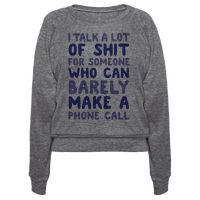 I Talk A Lot Of Shit For Someone Who Can Barely Make A Phone Call Pullover