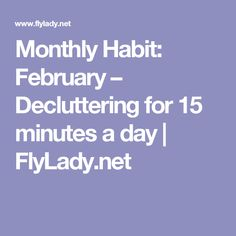 Monthly Habit: February – Decluttering for 15 minutes a day | FlyLady.net