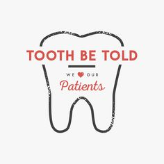 Tooth Be Told We Love Our Patients If you are in need of a new dental home…