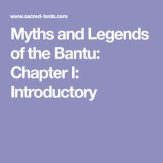 Myths and Legends of the Bantu: Chapter I: Introductory