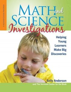 Math and Science Investigations: Helping Young Learners Make Big Discoveries