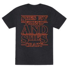 She's My Friend And She's Crazy Pair Shirt White Print - She's my friend and she's crazy! If you're friend is like the Eleven you never had show your love for your bestie with this cute, Stranger Things pairs bff shirt!