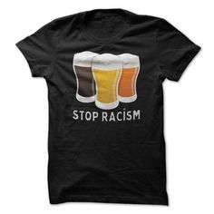 Stop Racism Beer T-Shirt Hoodie Sweatshirts aia. Check price ==► http://graphictshirts.xyz/?p=51985