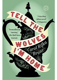 6 Crazy Compelling Paperbacks - Tell the Wolves I'm Home By Carol Rifka Brunt - Book Finder - Oprah.com