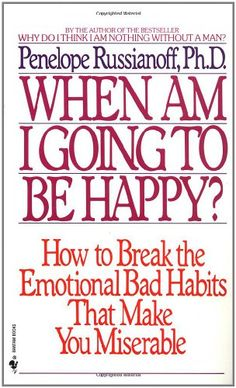 When Am I Going to Be Happy?: How to Break the Emotional Bad Habits That Make You Miserable by Penelope Russianoff,http://www.amazon.com/dp/0553282158/ref=cm_sw_r_pi_dp_RI0jtb0GXYDVD3K3