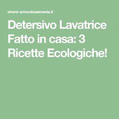 Detersivo Lavatrice Fatto in casa: 3 Ricette Ecologiche!
