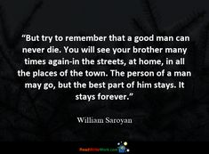 100 Quotes about Death William Saroyan, Death Quotes, Try To Remember, Your Brother, A Good Man, Good Things