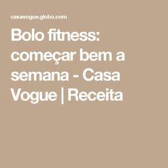 Bolo fitness: começar bem a semana - Casa Vogue | Receita