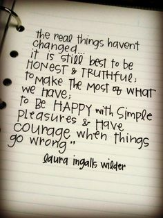 be happy with simple pleasures & have courage when things go wrong // laura ingalls wilder