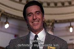 """""""Vanity, definitely my favorite sin"""" Devils Advocate."""