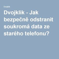 Dvojklik - Jak bezpečně odstranit soukromá data ze starého telefonu? Pc Mouse, Mobiles, Android, Internet, Notebook, Technology, Tech, Notebooks, Tecnologia
