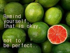 Remind yourself that is okay, not to be perfect.. from www.LifeTastesWell.com