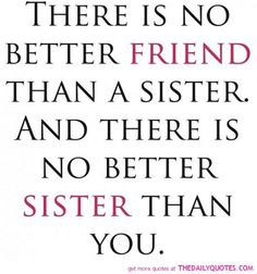 Back at you, sister! Love you!!! I am so thankful to God for giving me such wonderful and loving Sisters, i could not of ask for any greater gift!! My Sisters!!