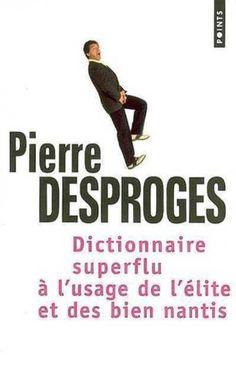 Dictionnaire superflu à l'usage des élites et des nantis de Pierre Desproges