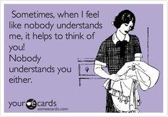 you make me feel better .... i rather misunderstandings anyways!