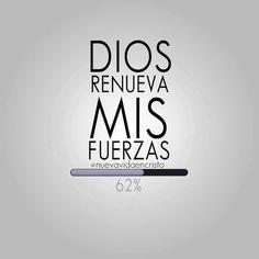 Dios Renueva mis fuerzas...
