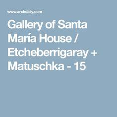 Gallery of Santa María House / Etcheberrigaray + Matuschka - 15