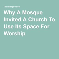 Why A Mosque Invited A Church To Use Its Space For Worship