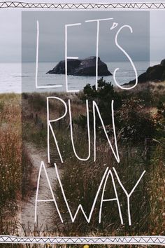 Let's run away, or drive away...