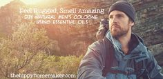 Has a great list of essential oil blends for masculine smells. Feel Rugged, Smell Amazing - DIY Natural Men's Cologne Using Essential Oils