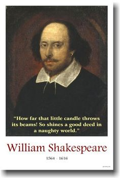 William Shakespeare - So Shines a Good Deed - Famous Person Classroom Poster by PosterEnvy, http://www.amazon.com/dp/B006VX1YF0/ref=cm_sw_r_pi_dp_ARf9rb0F4YZ33