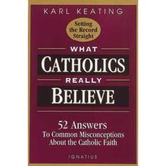 What Catholics Really Believe: 52 Answers by Karl Keating, $14.95. #CatholicCompany