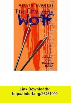 Cry of the Wolf (Puffin Teenage Fiction) (9780140373189) Melvin Burgess , ISBN-10: 0140373187  , ISBN-13: 978-0140373189 ,  , tutorials , pdf , ebook , torrent , downloads , rapidshare , filesonic , hotfile , megaupload , fileserve
