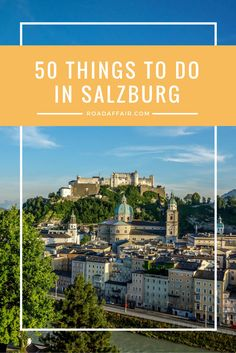 From the Hohensalzburg Fortress to Mozart's Birthplace, here are the Best 50 Things to Do in Salzburg City...
