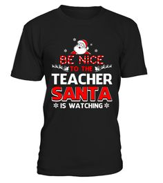 # Be Nice To The Teacher  T-Shirt .  Be Nice To The Teacher Santa Is Watching T-Shirt