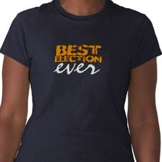 BEST ELECTION EVER T-SHIRT