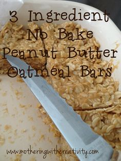 3 Ingredient, No Bake, Peanut Butter Oatmeal Bars. Mothering with Creativity