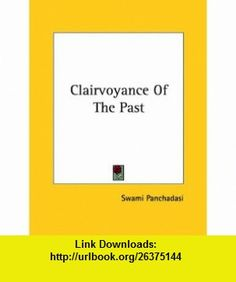 Clairvoyance Of The Past (9781161521528) Swami Panchadasi , ISBN-10: 1161521526  , ISBN-13: 978-1161521528 ,  , tutorials , pdf , ebook , torrent , downloads , rapidshare , filesonic , hotfile , megaupload , fileserve
