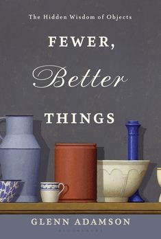 """Read """"Fewer, Better Things The Hidden Wisdom of Objects"""" by Mr. Glenn Adamson available from Rakuten Kobo. From the former director of the Museum of Arts and Design in New York, a timely and passionate case for the role of the . Free Kindle Books, Free Ebooks, Better Things, Good Things, Japanese Tea Ceremony, Hidden Objects, Digital Tablet, Used Books, Ebook Pdf"""