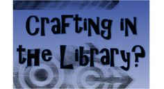 Why do crafting in the library?