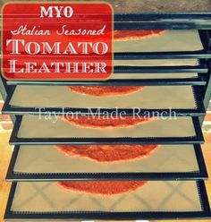 Dehydrate your own Italian-flavored tomato leather to use all those healthy garden tomatoes.  #TaylorMadeRanch