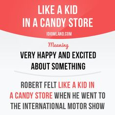 """""""Like a kid in a candy store"""" means """"very happy and excited about something""""…"""
