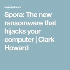 Spora: The new ransomware that hijacks your computer | Clark Howard