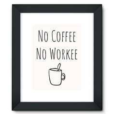 """No Coffee No Workee"" Framed Fine Art Print"